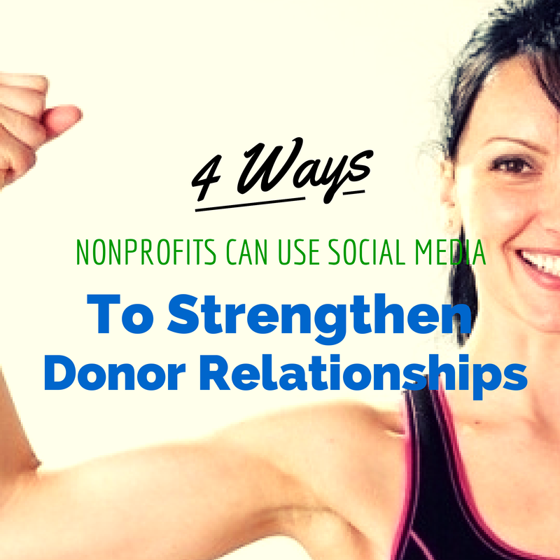 4 Ways to Use Social Media to Strengthen Donor Relationships