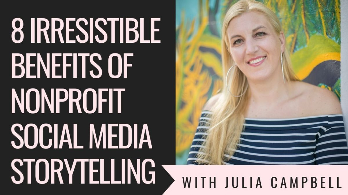 8 Irresistible Benefits of Nonprofit Social Media Storytelling