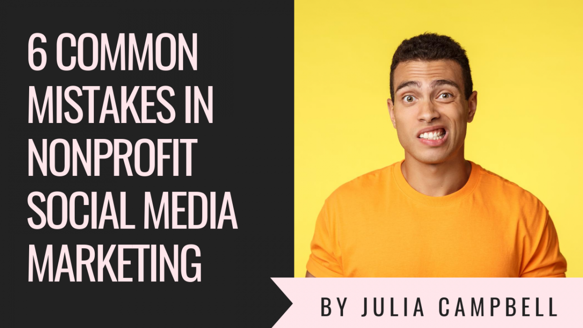 6 Common Mistakes In Nonprofit Social Media Marketing-And What To Do Instead